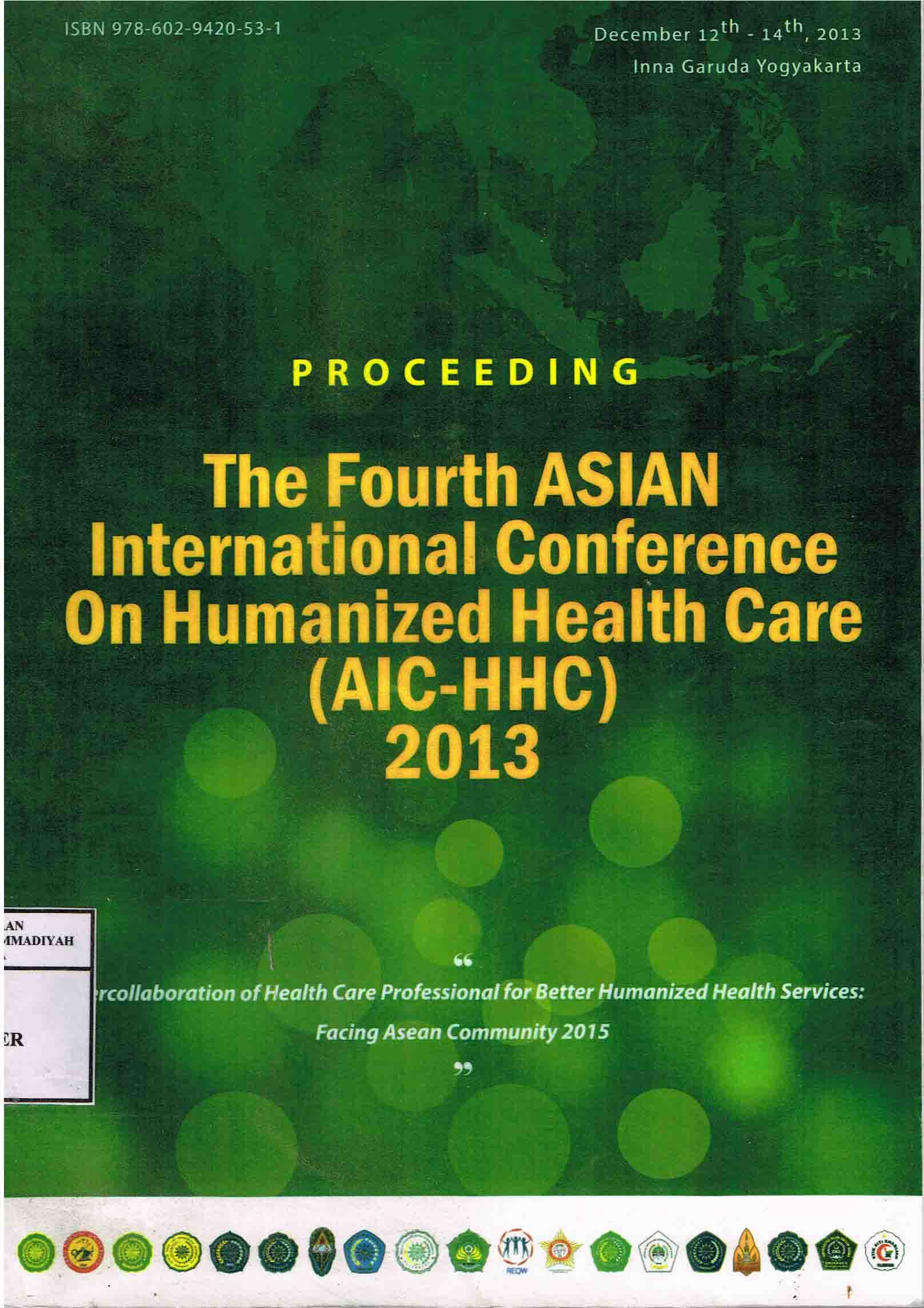 The Fourth ASIAN International Conference on Humanized Health Care (AIC-HHC) 2013 : Proceeding : Intercollaboration of health care professional for better humanized health services : facing asean community 2015